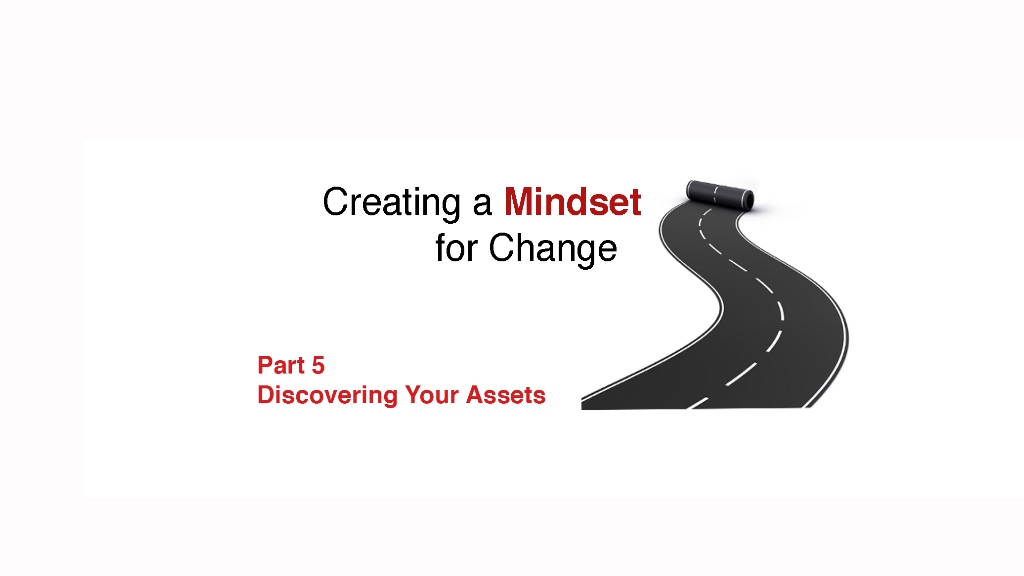 Creating a Mindset for Change for Leaders: Discovering Your Assets