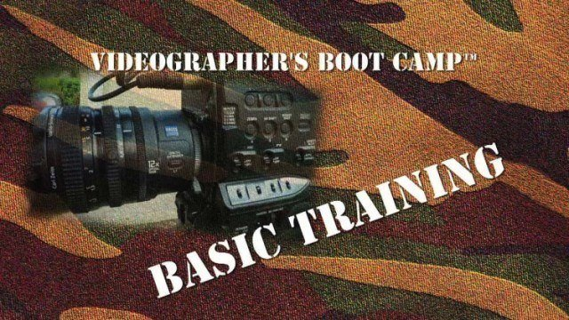 Videographer's Boot Camp™-Basic Training