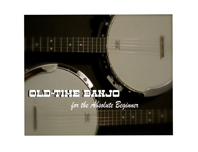 Old-Time Banjo for the Absolute Beginner