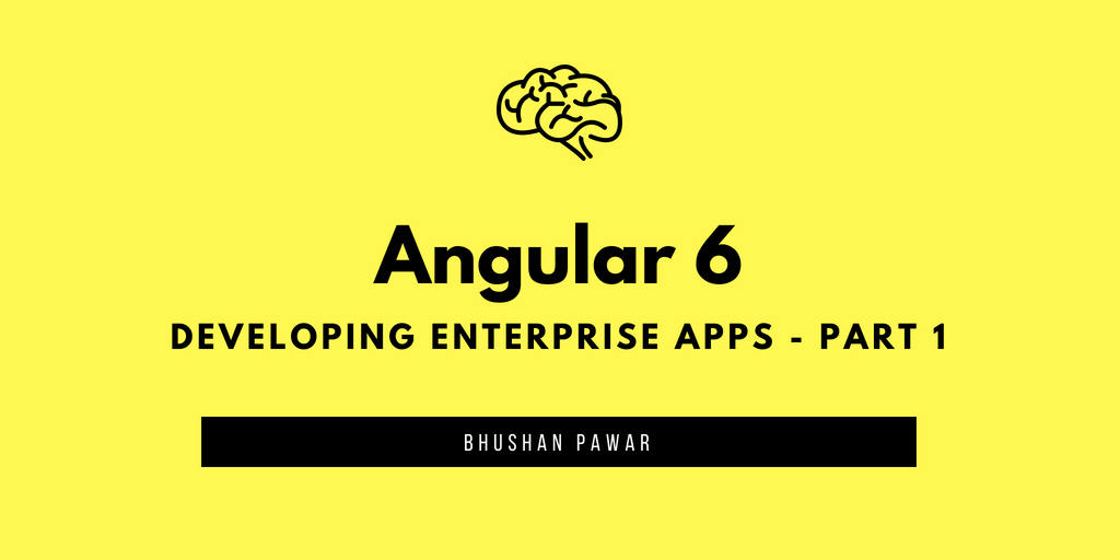 Angular 6 - Developing Scale-able Enterprise Applications