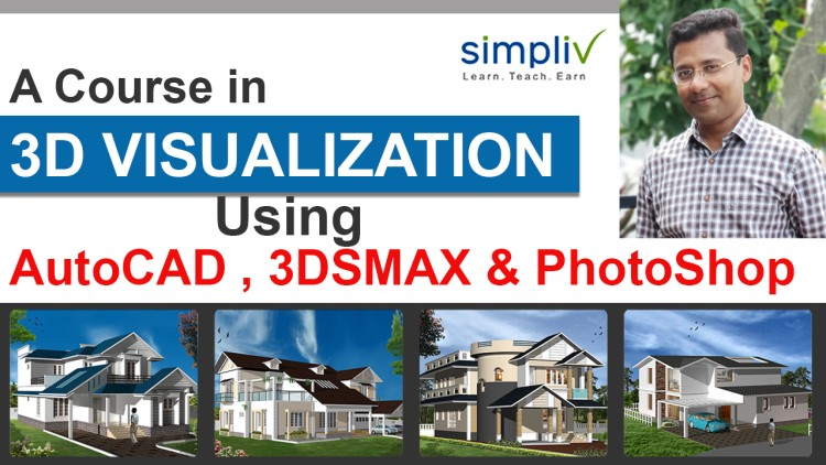 3D  VISUALIZATION USING AUTOCAD , 3DSMAX AND PHOTOSHOP