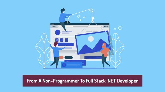 From A Non-Programmer To Full Stack .NET Developer + FREE eBook