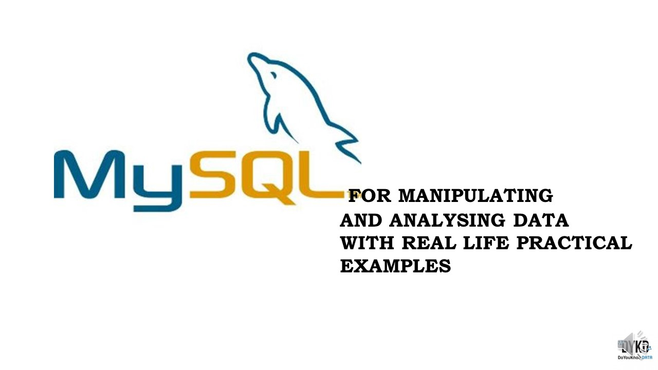MY SQL for Data Manipulation and Analysis with Real Life Practical Examples