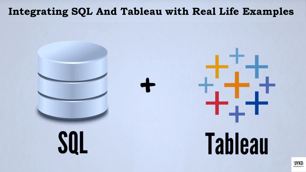 Integrating SQL and Tableau with Real Life Practical Examples