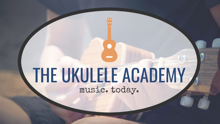 The Ukulele Academy: Play Music Today!