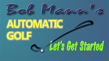 Bob Mann's Automatic Golf Part One: Let's Get Started