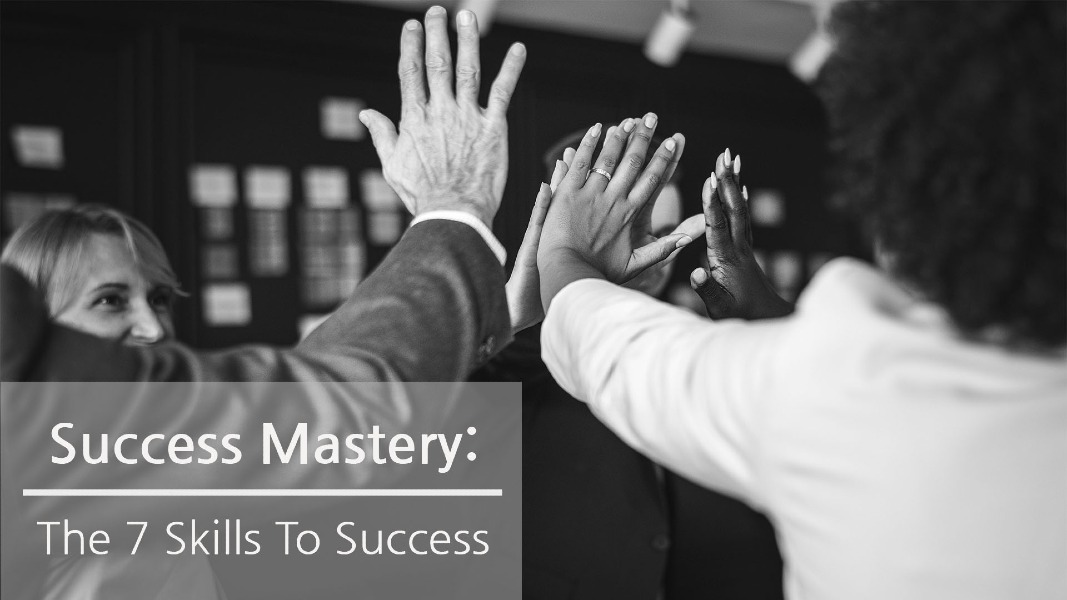 Success Mastery: The 7 Skills To Success