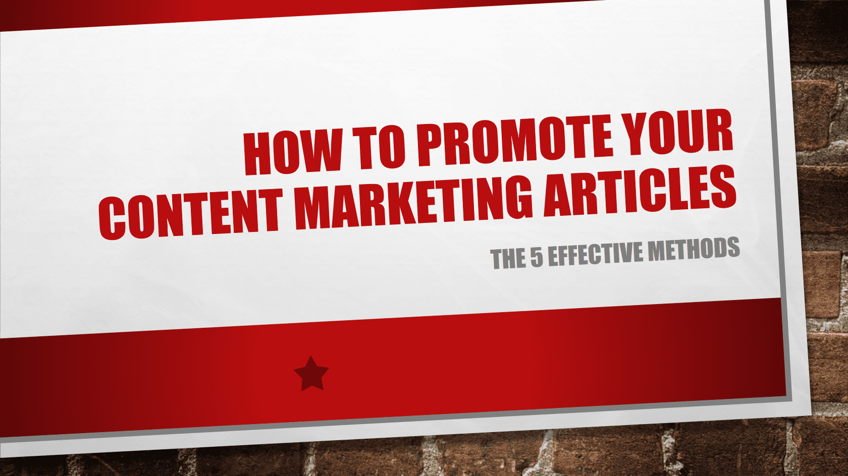 How To Promote Your Content Marketing Articles - The 5 Effective Methods