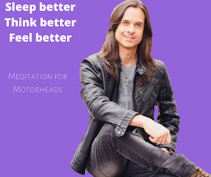 MEDITATION For Motorhead's: Better Sleep, Energy + Less Stress