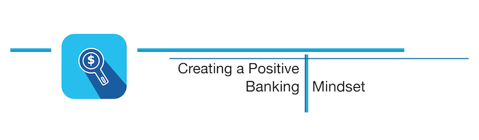 Creating a Positive Banking Mindset