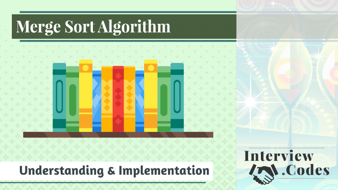 Merge Sort Algorithm - A Guide To Understanding & Implementation