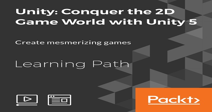 Learning Path: Unity: Conquer the 2D Game World with Unity 5