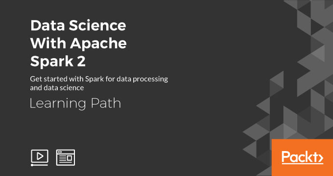 Learning Path: Data Science With Apache Spark 2