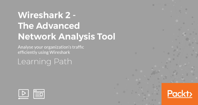 Learning Path:  Wireshark 2 - The Advanced Network Analysis Tool