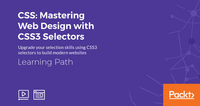 Learning Path: CSS: Mastering Web Design with CSS3 Selectors