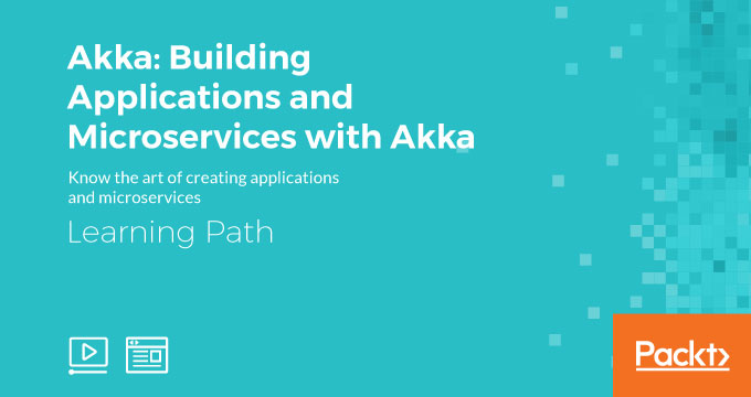 Learning Path: Akka: Building Applications and Microservices with Akka