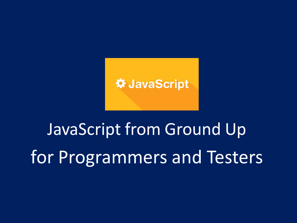 Core JavaScript from Ground Up for Programmers and Testers