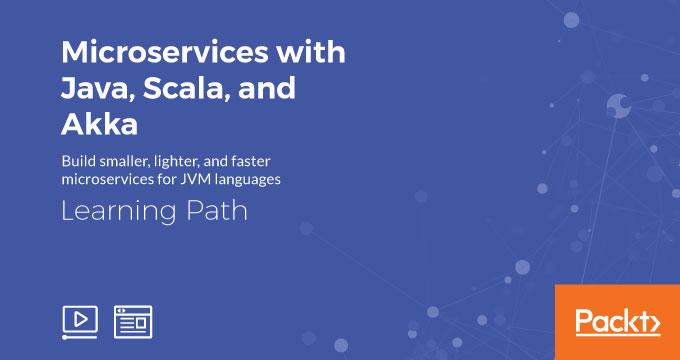 Learning Path: Microservices with Java, Scala, and Akka