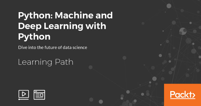 Learning Path: Python: Machine and Deep Learning with Python