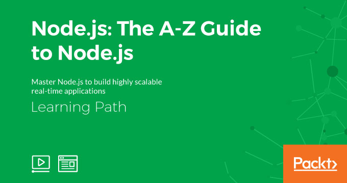 Learning Path: Node.js: The A-Z Guide to Node.js