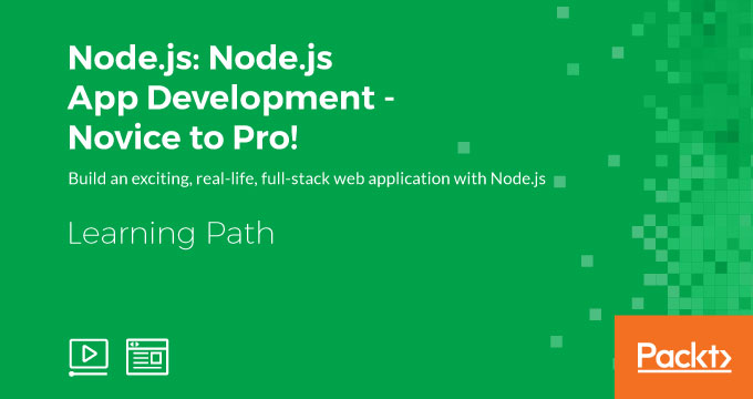 LEARNING PATH: Node.js: Node.js App Development - Novice to Pro!