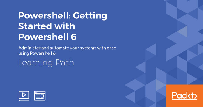 LEARNING PATH: Powershell: Getting Started with Powershell 6