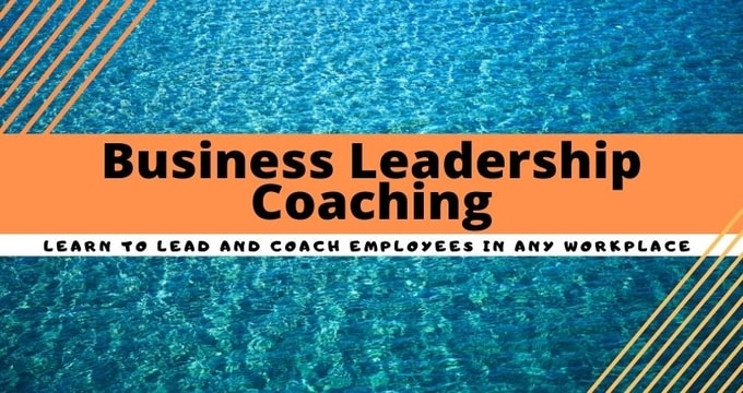 Business Leadership  Coaching - Learn to Lead and Coach  Employees In Any Workplace