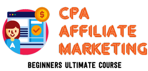 CPA Affiliate Marketing Beginners Ultimate Course