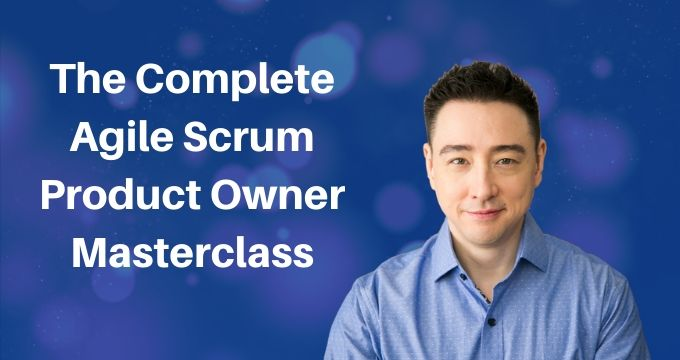 The Complete Agile Scrum Product Owner Masterclass