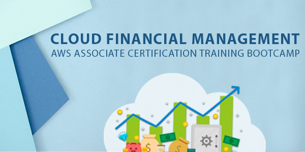 Cloud Financial Management, AWS Associate Certification Training Bootcamp