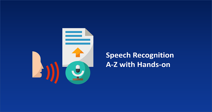 Speech Recognition A-Z with Hands-on