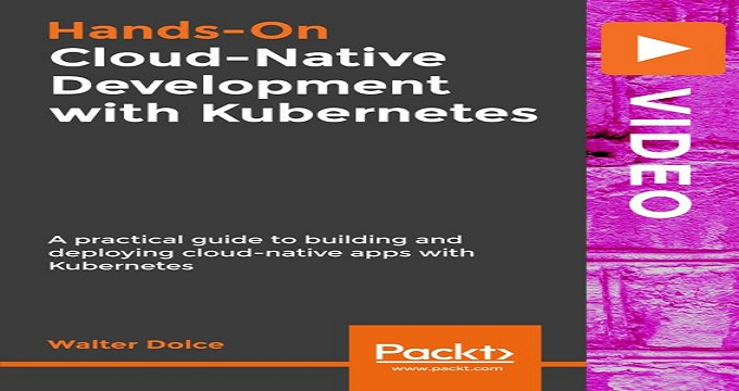Hands-On Cloud-Native Development with Kubernetes