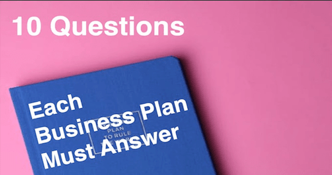 10 Questions Each Business Plan Must Answer to get Funding