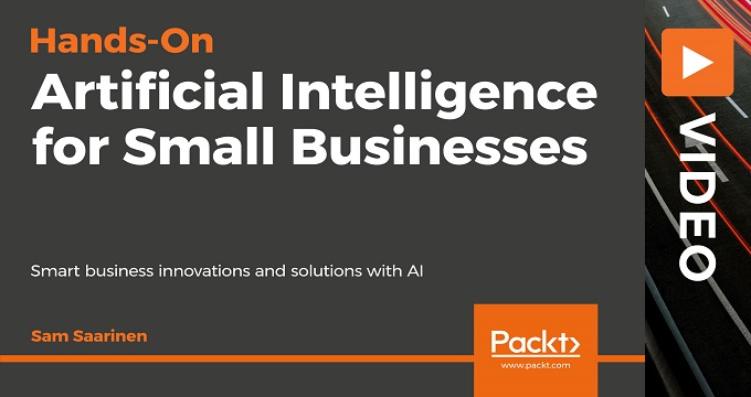 Hands-On Artificial Intelligence for Small Businesses