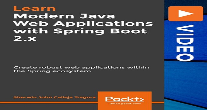 Modern Java Web Applications with Spring Boot 2.x