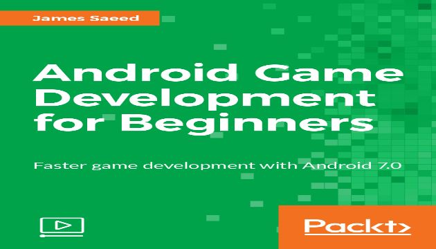 Android Game Development for Beginners - Faster game development with Android 7.0