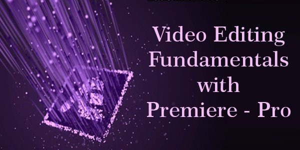 4 Hour Live Virtual Training on Video Editing Fundamentals with Premiere pro