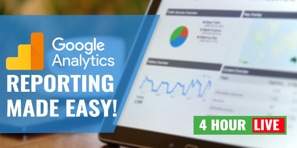4 Hour Live Virtual Training on Google Analytics Reporting Made Easy