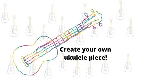 Create Your Own Ukulele Piece