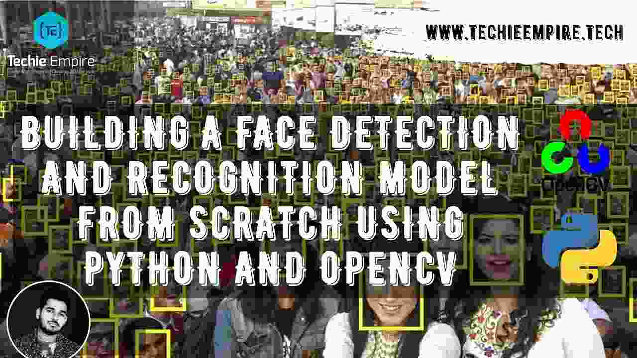 Building a Face Detection and Recognition Model From Scratch : Using Machine Learning and Computer Vision