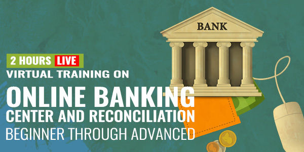 2 Hour Live Training on Online Banking Center and Reconciliation - Beginner through Advanced