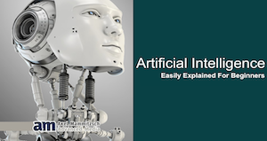 Artificial Intelligence – Easily Explained for Beginners