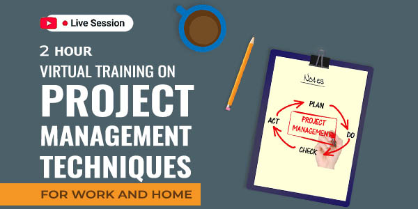 2 Hour Live Virtual Training on Project Management Techniques for Work and Home