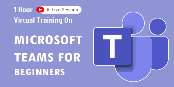 1 hour virtual training on Microsoft Teams for Beginners