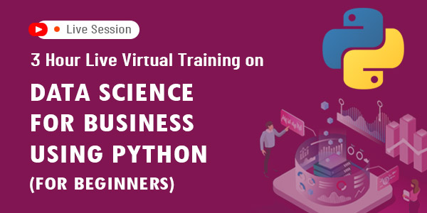 3 Hour Live Virtual Training on Data Science for Business using Python (For Beginners)