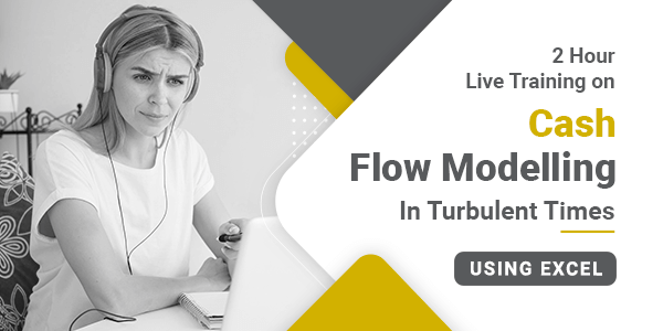 2 Hour Live Training on Cash Flow Modelling in Turbulent Times using Excel
