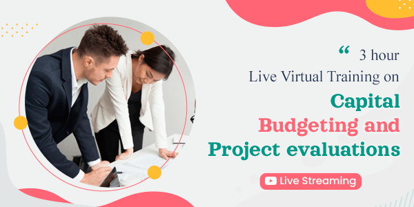 3 hour Live Virtual Training on Capital Budgeting and Project evaluations