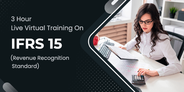3 hour Live Virtual Training on IFRS 15 (revenue recognition standard)