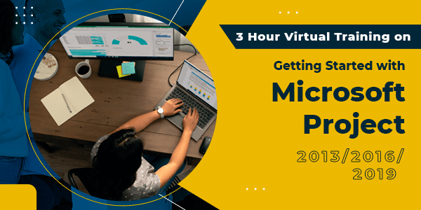 3-Hour Virtual Training on Getting Started with Microsoft Project 2013/2016/2019