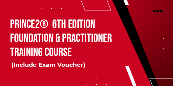 PRINCE2®  6th Edition – Foundation and Practitioner Training Course (include Exam Vouchers)
